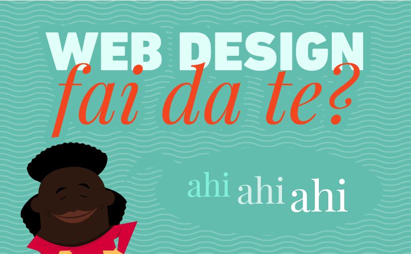 Web design fai da te? Ahi ahi ahi