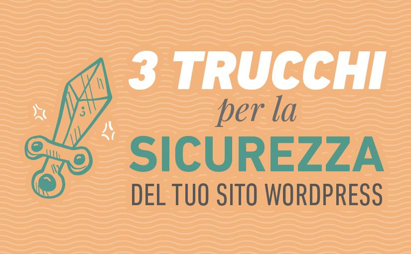 3 semplici trucchi per rendere più sicuro il tuo sito WordPress