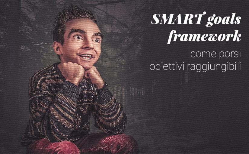 SMART Goals Framework: come porsi obiettivi raggiungibili